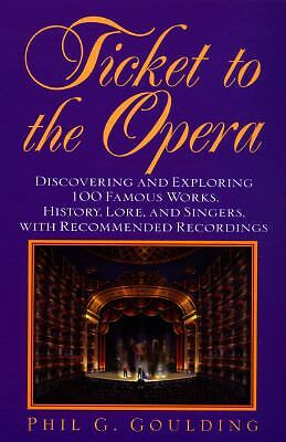 Ticket to the Opera : Discovering and Exploring 100 Famous Works, History,...