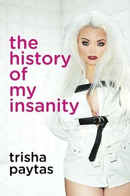 The History of My Insanity - Trisha Paytas - New Paperback Book