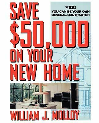 Save $50,000 on Your New Home : Yes! You Can Be Your Own General Contractor...