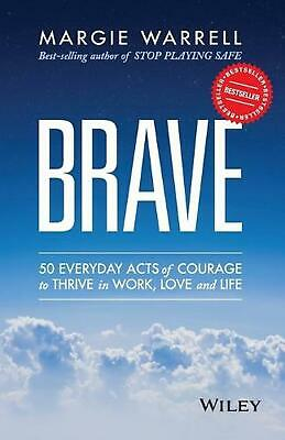 Brave: 50 Everyday Acts of Courage to Thrive in Work, Love and Life by Margie Wa