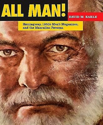 All Man! : Hemingway, 1950s Men's Magazines, and the Masculine Persona by...