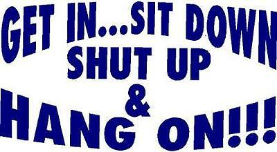 Get In Sit Down And Hang On Decal Antique Muscle Car Show Car Classic Hot Rod