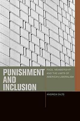 Punishment and Inclusion: Race, Membership, and the Limits of American Liberalis