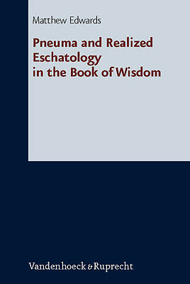 Pneuma and Realized Eschatology in the Book of Wisdom Matthew Edwards