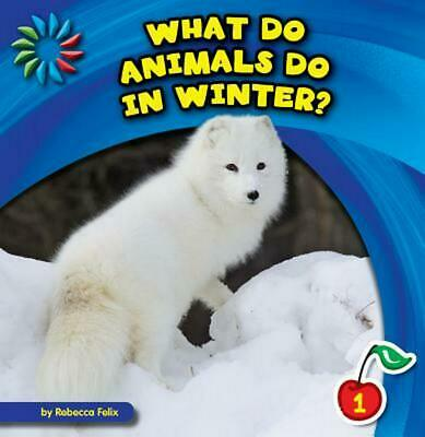 What Do Animals Do in Winter? by Rebecca Felix (English) Library Binding Book Fr