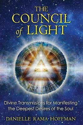 The Council of Light: Divine Transmissions for Manifesting the Deepest Desires o