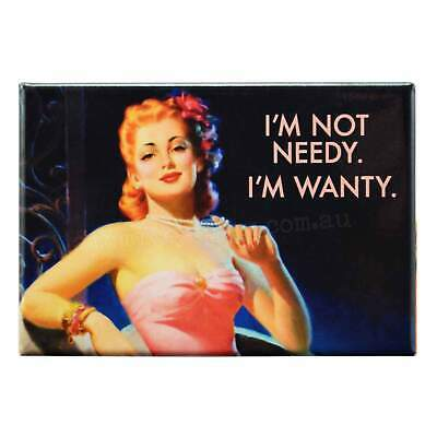 I'm Not Needy Fridge Magnet Funny Decor Retro Novelty Gift Kitsch Gag Humour