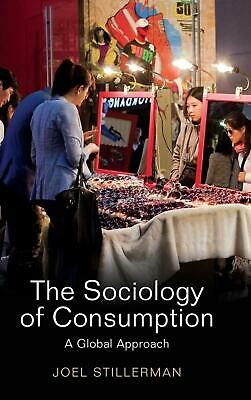 Sociology of Consumption: A Global Approach by Joel Stillerman (English) Hardcov