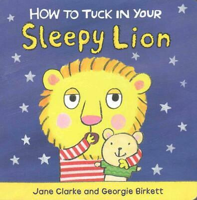 How to Tuck In Your Sleepy Lion by Jane Clarke Board Books Book Free Shipping!