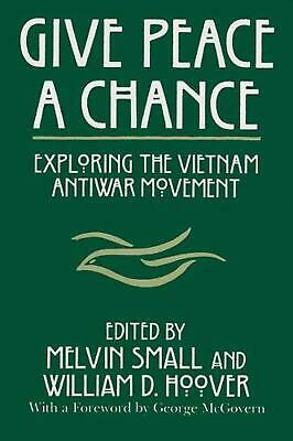 Give Peace a Chance: Exploring the Vietnam Antiwar Movement by Melvin Small (Eng