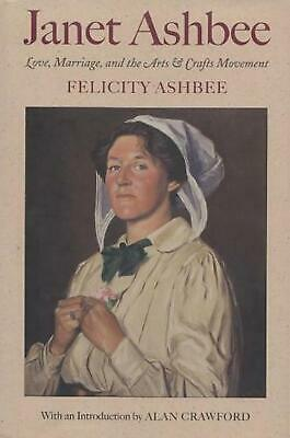 Love, Marriage, and the Arts and Crafts Movement by Felicity Ashbee (English) Ha