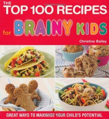 The Top 100 Recipes for Brainy Kids by Christine Bailey Other book format Book