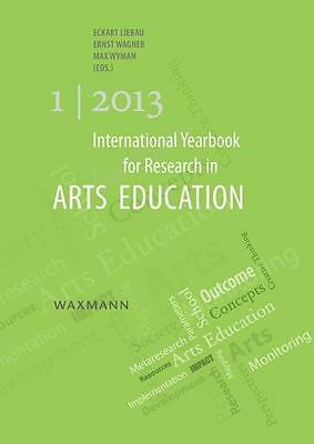 International Yearbook for Research in Arts Education 1/2013 Eckart Liebau
