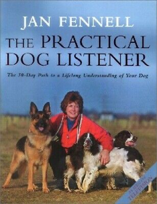 The Practical Dog Listener: The 30-Day Path to a Life... by Jan Fennell Hardback