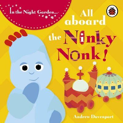 In the Night Garden: All Aboard the Ninky Nonk: Igglepiggle... by BBC Board book