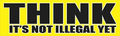 Think Is Not Illegal Yet Bumper Sticker Vinyl Decal Funny Car Window Truck aD