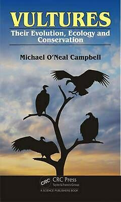 Vultures: Their Evolution, Ecology and Conservation by Michael O'Neal Campbell (