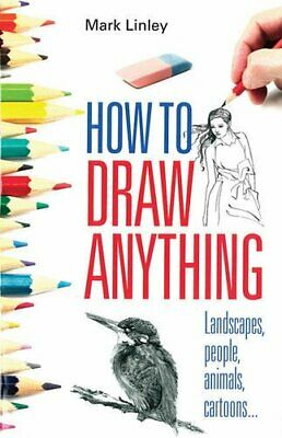 How To Draw Anything by Linley, Mark Paperback Book The Cheap Fast Free Post