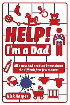 Help! I'm a Dad: All a new dad needs to know about the diffic... by Harper, Nick