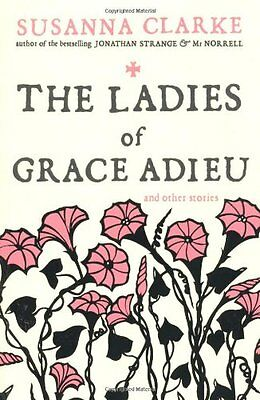 The Ladies of Grace Adieu: and Other Stories, Clarke, Susanna Paperback Book The