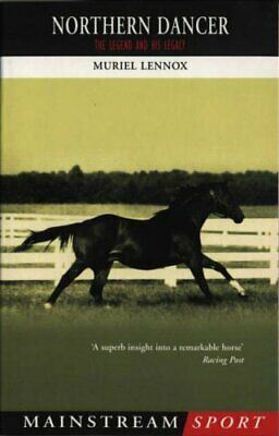 Northern Dancer: The Legend and His Legacy by Lennox, Muriel Paperback Book The