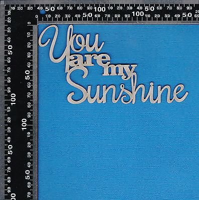 Chipboard A2Z Scraplets You are my Sunshine Word