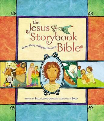 The Jesus Storybook Bible: Every Story Whispers His Name by Sally Lloyd-Jones Ha