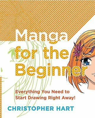 Manga for the Beginner : Everything You Need to Start Drawing Right Away!