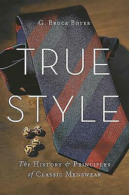 True Style: The History and Principles of Classic Menswear by G. Bruce Boyer (En