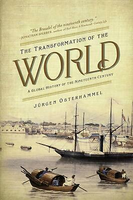 The Transformation of the World: A Global History of the Nineteenth Century by J