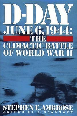 D-Day June 6, 1944: The Climactic Battle of World War II by Ambrose, Stephen E.
