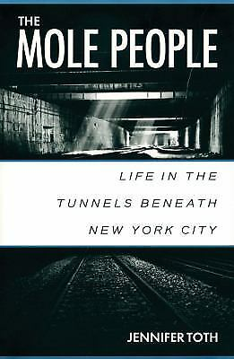The Mole People: Life in the Tunnels Beneath New York City by Toth, Jennifer