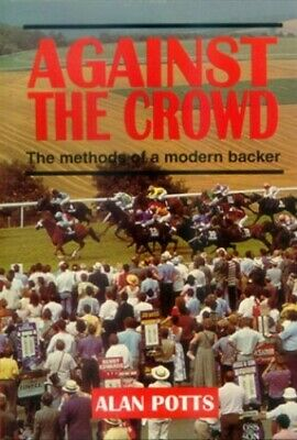 Against the Crowd: The Methods of a Modern Backer by Potts, Alan Paperback Book