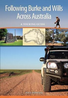 Following Burke and Wills Across Australia: A Touring Guide by Dave Phoenix (Eng