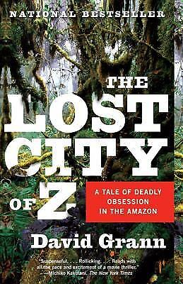 The Lost City of Z : A Tale of Deadly Obsession in the Amazon by David Grann