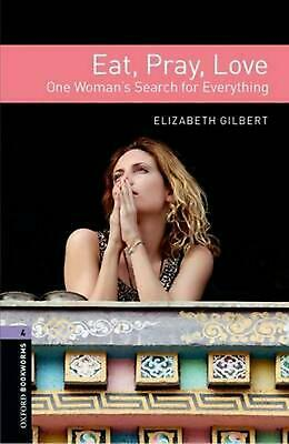 Oxford Bookworms Library: Level 4:: Eat Pray Love: One Woman's Search for Everyt