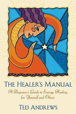 The Healer's Manual: A Beginner's Guide to Energy Healing for Yourself and...