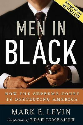 Men in Black : How the Supreme Court Is Destroying America by Mark R. Levin