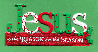 Christmas - Jesus Is The Reason For The Season - Embroidered Iron On Patch