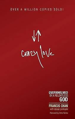Crazy Love : Overwhelmed by a Relentless God by Francis Chan