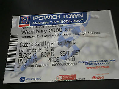 Ipswich Town v Wembley 2000 X1 Naylor 2nd Sept 2006 Testimonial Ticket