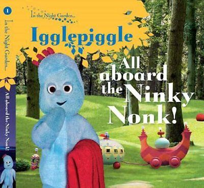 In The Night Garden: All Aboard the Ninky Nonk: Igglepiggle: ..., BBC Board book