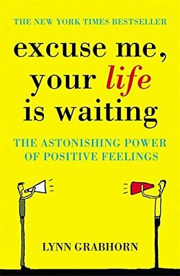 Excuse Me, Your Life is Waiting: The Power of Pos... by Grabhorn, Lynn Paperback