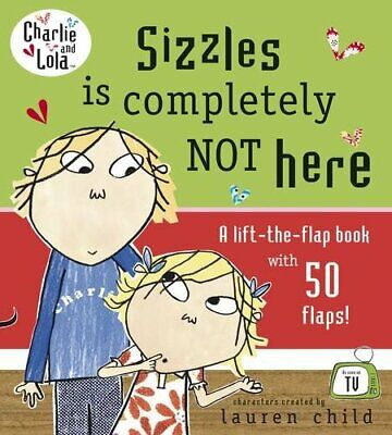 Charlie and Lola: Sizzles is Completely Not Here, Child, Lauren Board book Book