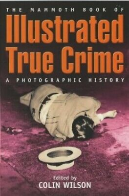 The Mammoth Book of Illustrated True Crime: A Phot... by Wilson, Colin Paperback