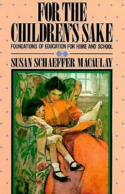 For the Children's Sake : Foundations of Education for Home and School