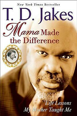 Mama Made the Difference: Life Lessons My Mother Taught Me by T.D. Jakes (Englis