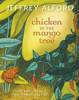Chicken in the Mango Tree: Food and Life in a Thai-Khmer Village by Jeffrey Alfo