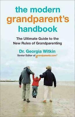 The Modern Grandparent's Handbook: The Ultimate Guide to the New Rules of Grandp