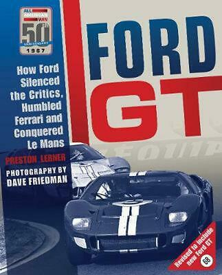 Ford GT: How Ford Silenced the Critics, Humbled Ferrari and Conquered Le Mans by